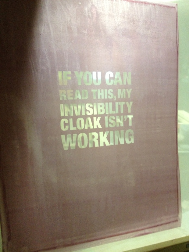 If you can read this, my invisibility cloak isn't working!