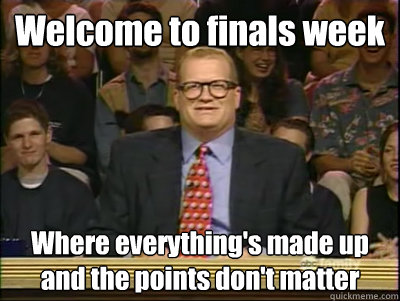 finals week is nearly upon us!! What will we do!!